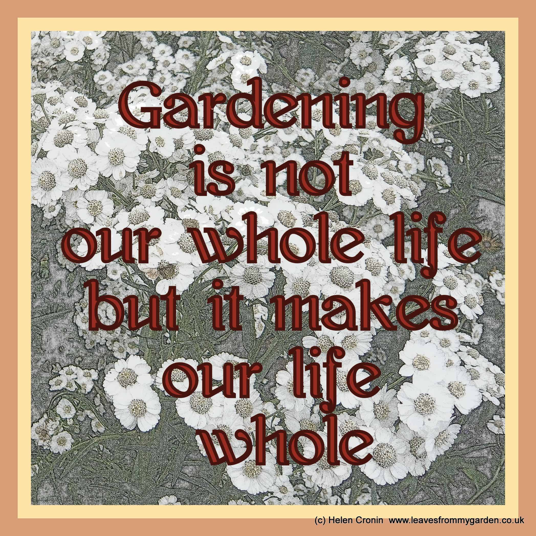 Inspirational Garden Quotation, Gardening is not our whole life but it makes our life whole